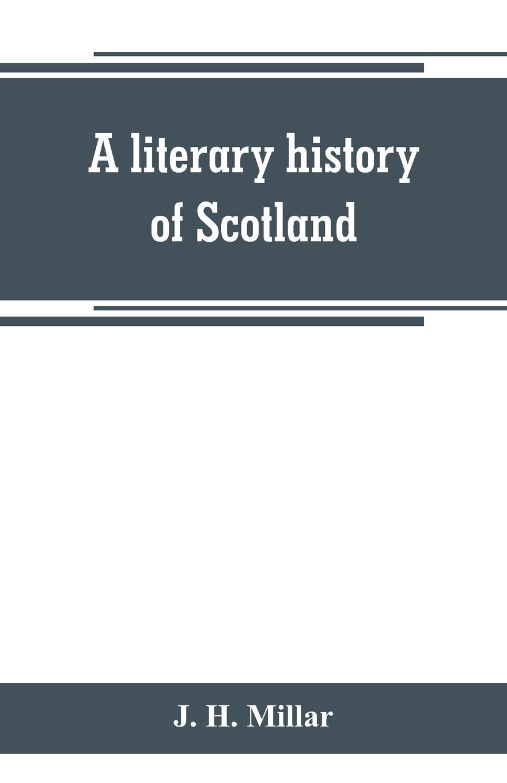 J. H. Millar A literary history of Scotland scotland a concise history