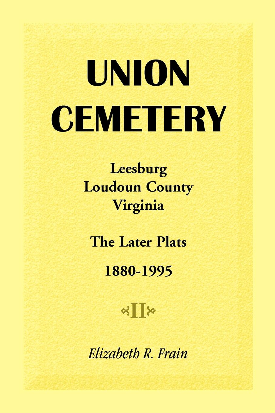 Elizabeth R. Frain Union Cemetery, Leesburg, Loudoun County, Virginia, the Later Plats, 1880-1995