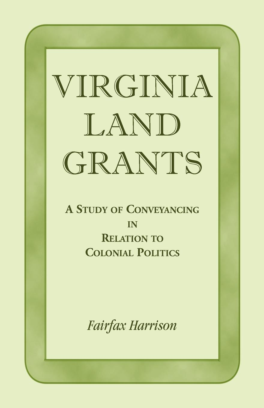 Fairfax Harrison Virginia Land Grants. A Study of Conveyancing in Relation to Colonial Politics virginia smith into the deep