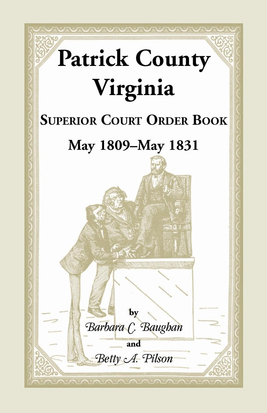 Barbara C. Baughan, Betty a. Pilson Patrick County, Virginia Superior Court Order Book May 1809 - May 1831 patrick allo putting information first luciano floridi and the philosophy of information