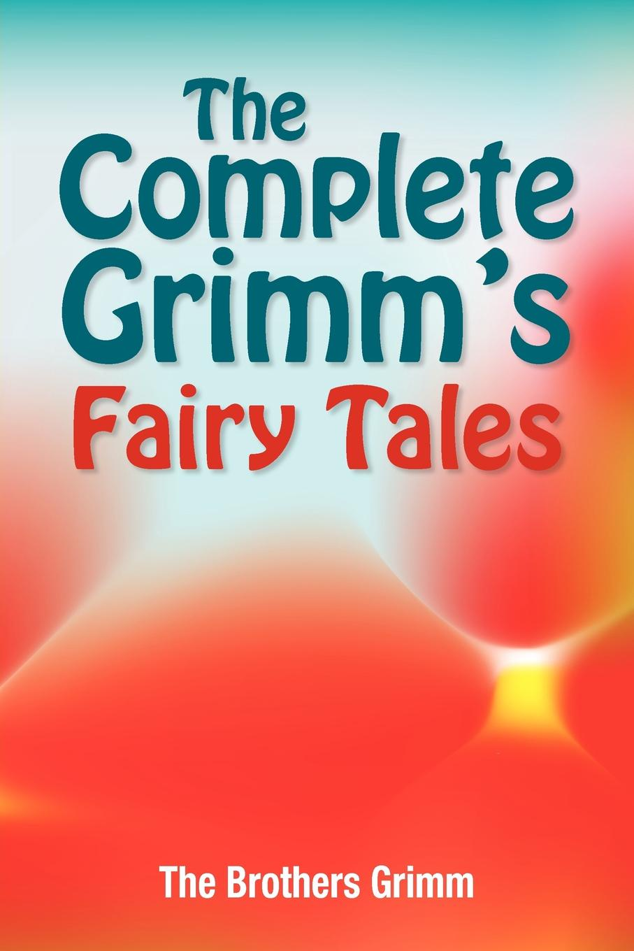 The Brothers Grimm, Jacob Ludwig Carl Grimm, Wilhelm Grimm The Complete Grimm's Fairy Tales the brothers grimm sleeping beauty teacher s edition