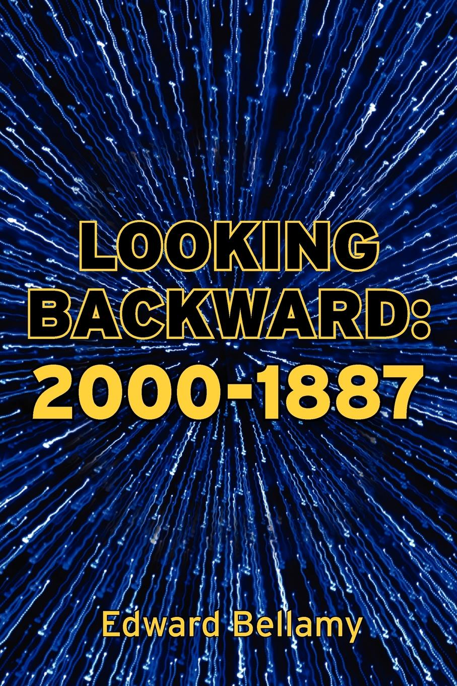Edward Bellamy Looking Backward. 2000-1887 cengage learning gale a study guide for edward bellamy s looking backward 2000 1887