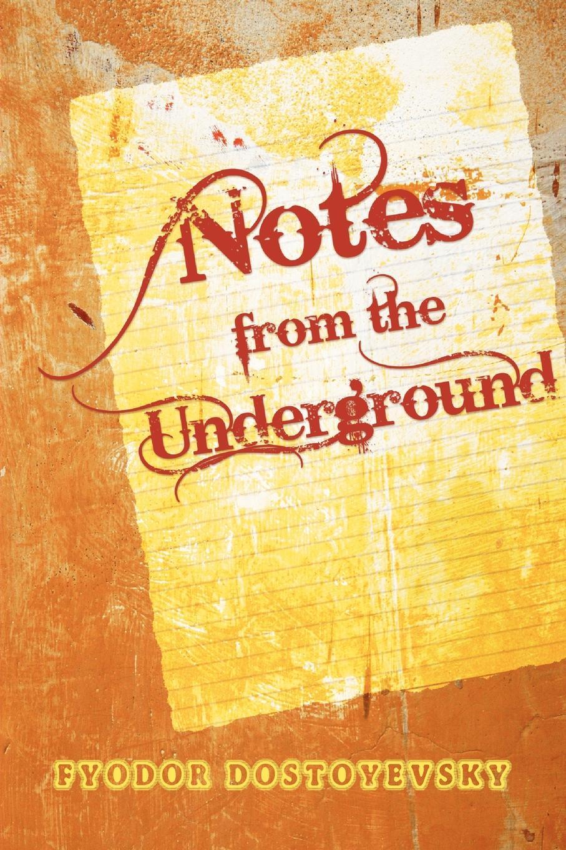 Фёдор Михайлович Достоевский Notes from the Underground dostoyevsky f notes from underground