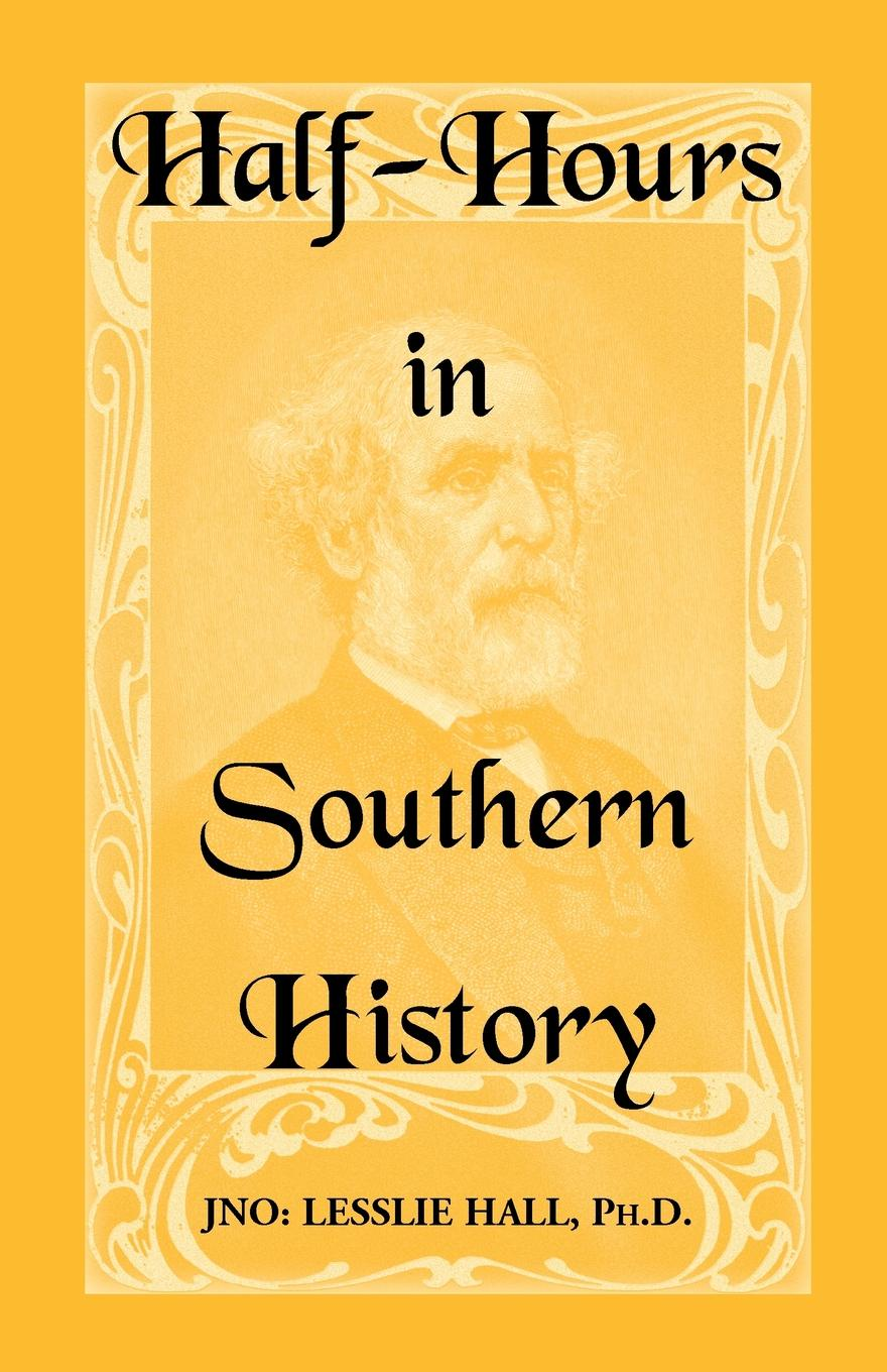 Jno Lesslie Hall Half-Hours in Southern History