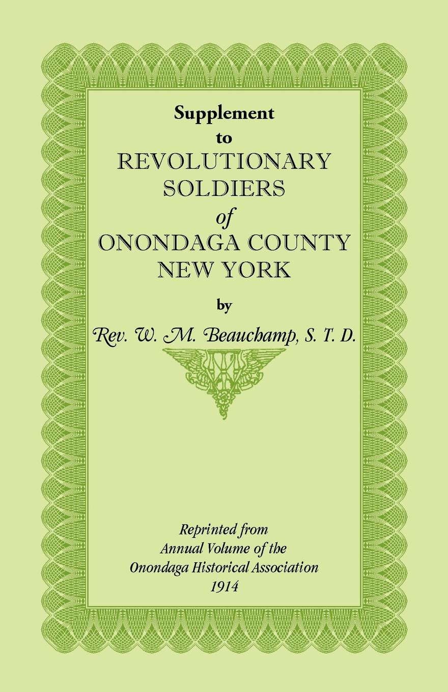 William Beauchamp Supplement to Revolutionary Soldiers of Onondaga County, New York t apoleon cheney historical sketch of the chemung valley new york elmira and chemung county and broome herkimer livingston montgomery onondaga ontario otsego schoharie schuyler steuben tioga ulster counties