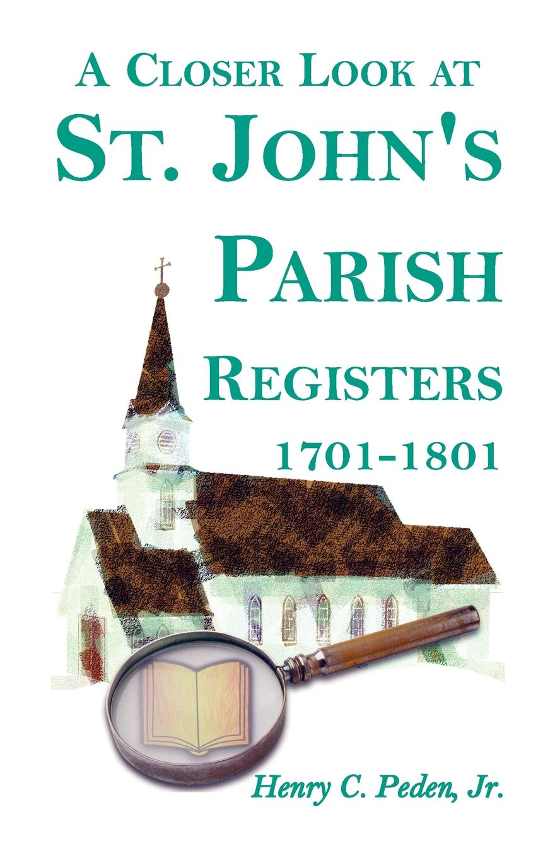Henry C. Jr. Peden A Closer Look at St. John's Parish Registers .Baltimore County, Maryland., 1701-1801 john adair john adair s 100 greatest ideas for being a brilliant manager