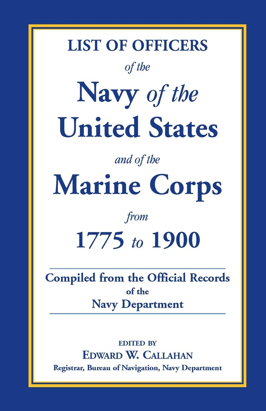 Edward W. Callahan List of Officers of the Navy of the United States and of the Marine Corps from 1775-1900. Comprising a Complete Register of All Present and Former Com john joseph welch a text book of naval architecture for the use of officers of the royal navy
