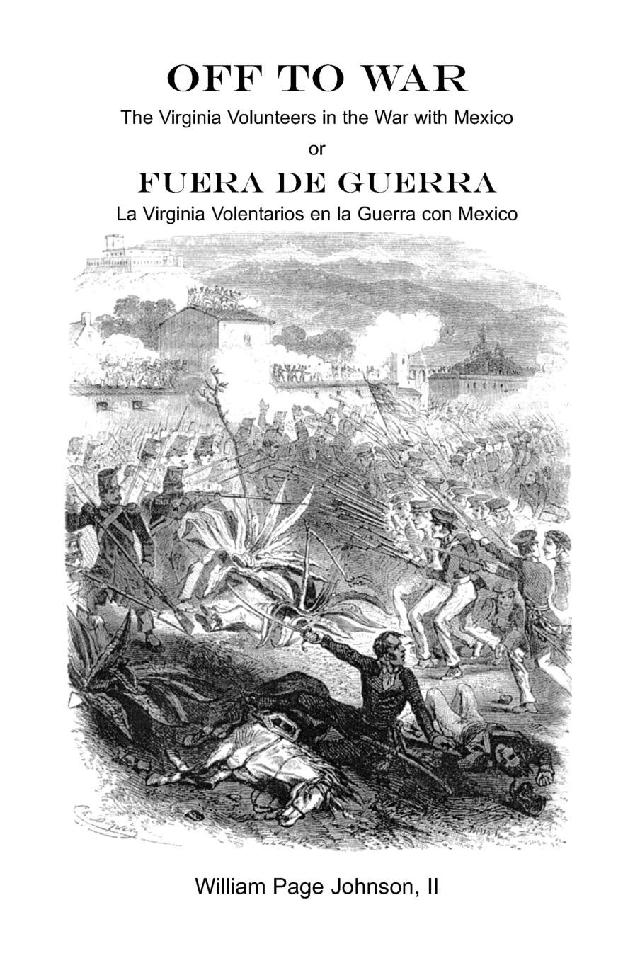 William Page Johnson Off to War. The Virginia Volunteers in the War with Mexico william beezley h a companion to mexican history and culture