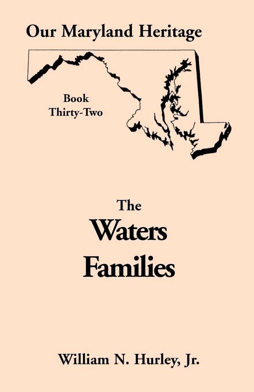 William Neal Hurley Jr. Our Maryland Heritage, Book 32. The Waters Families