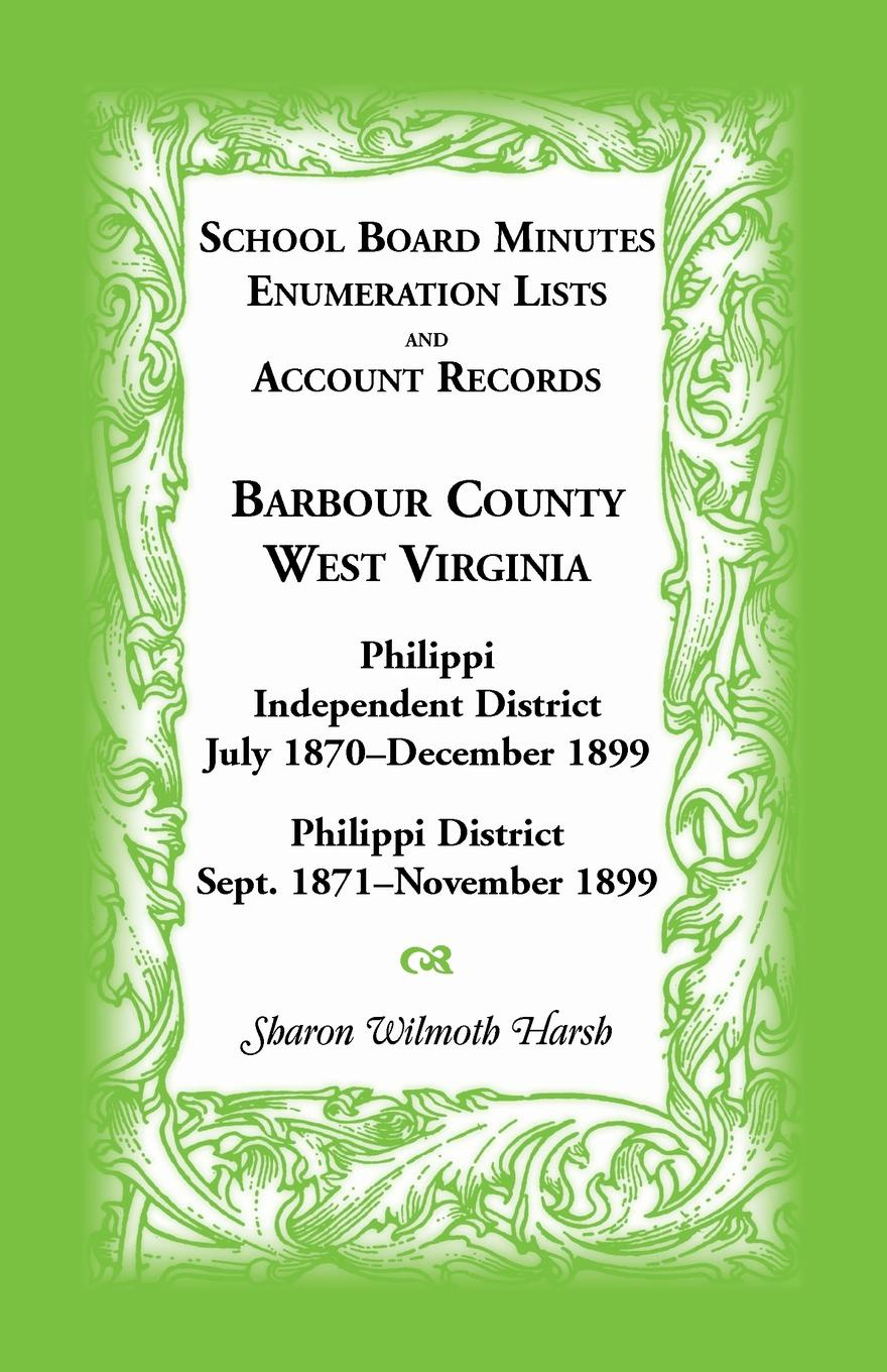 Sharon Wilmoth Harsh School Board Minutes, Enumerations Lists and Account Records, Barbour County, West Virginia. Philippi Independent District, July 1870-December 1899 Philippi District, September 1871-November 1899