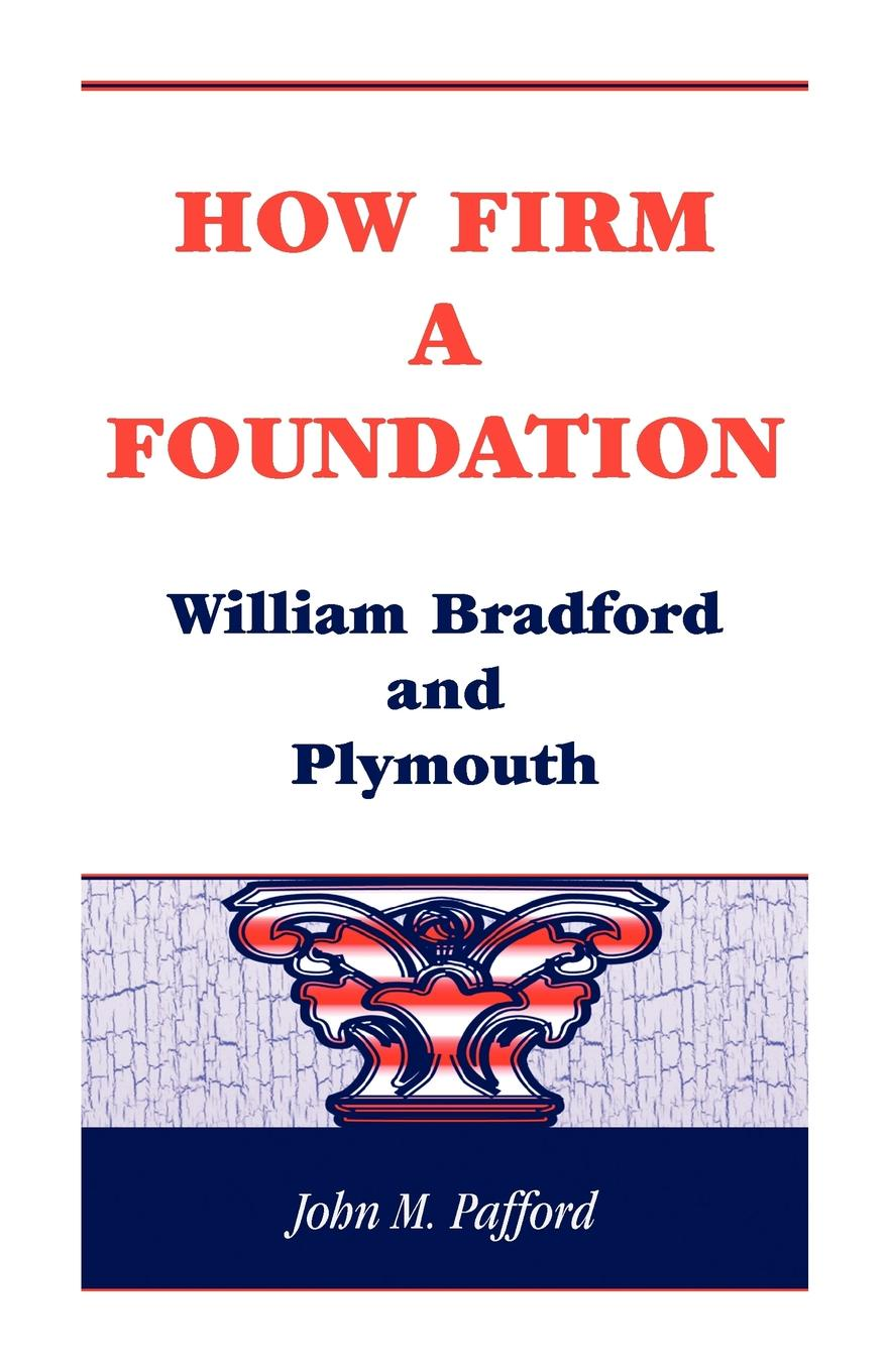 John M. Pafford How Firm a Foundation. William Bradford and Plymouth kenneth gullett a firm foundation from genesis chapters 1 3