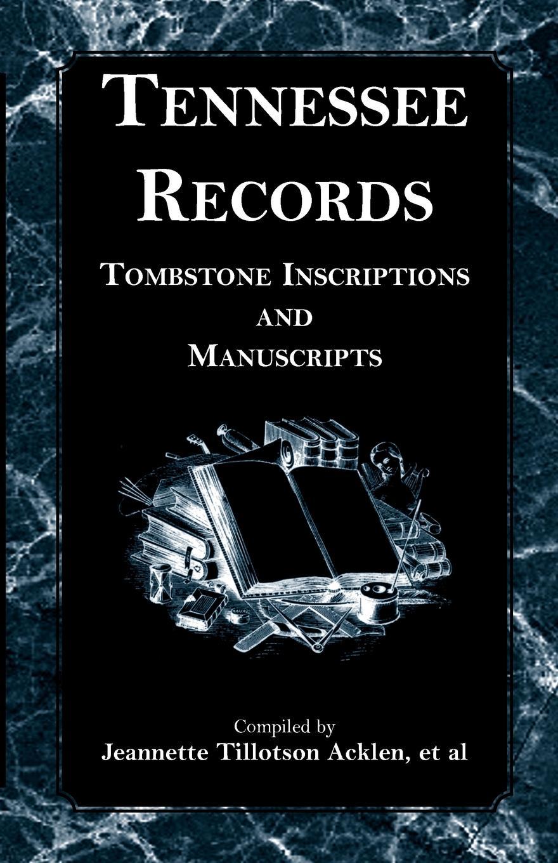 Jeannette Tillotson Acklen et. al Tennessee Records. Tombstone Inscriptions and Manuscripts