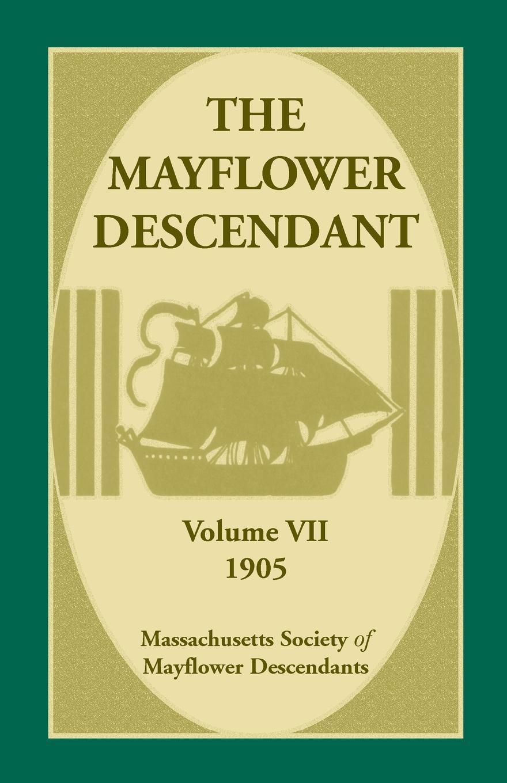 Mass Soc of Mayflower Descendants The Descendant, Volume 7, 1905