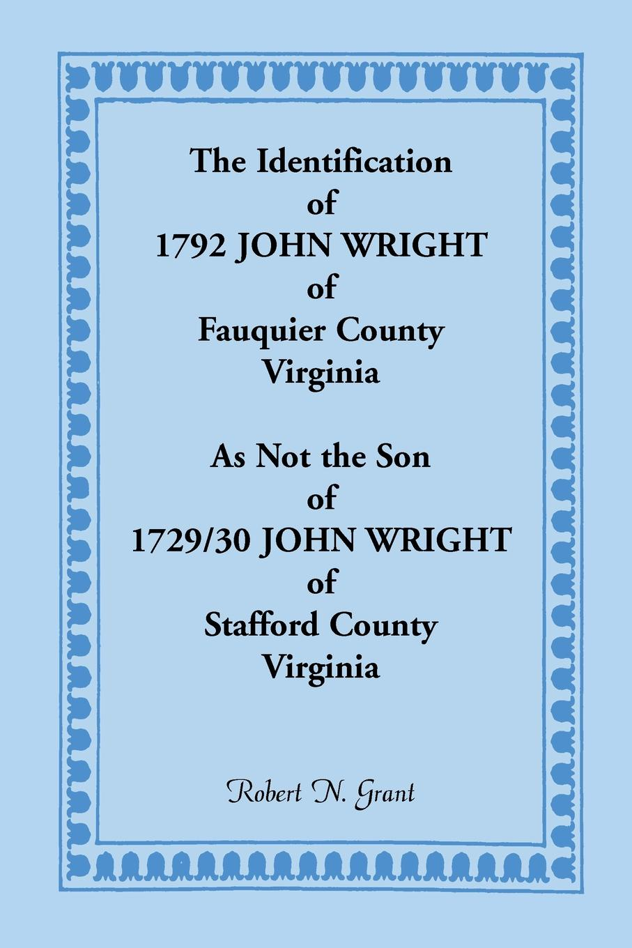 Robert N. Grant The Identification of 1792 John Wright of Fauquier County, Virginia, as Not the Son of 1792/30 John Wright of Stafford County, Virginia luke wright the toll