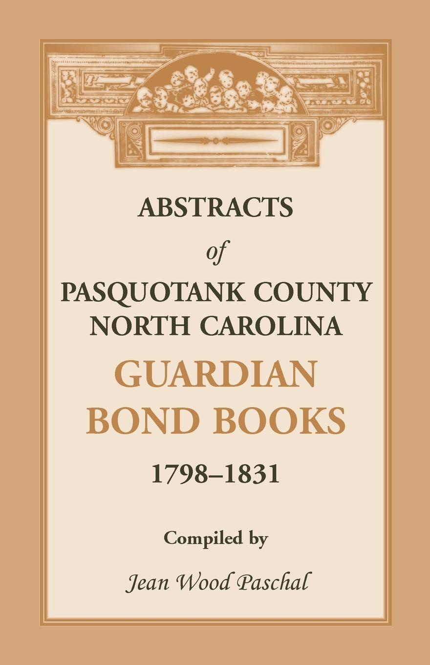 Jean Wood Paschal Abstracts of Pasquotank County, North Carolina, Guardian Bond Books, 1798-1831 a j behul the guardian of aurum