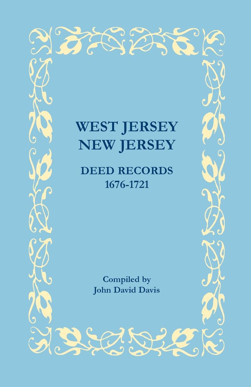 John David Davis West Jersey, New Jersey Deed Records, 1676-1721 the new jersey we love