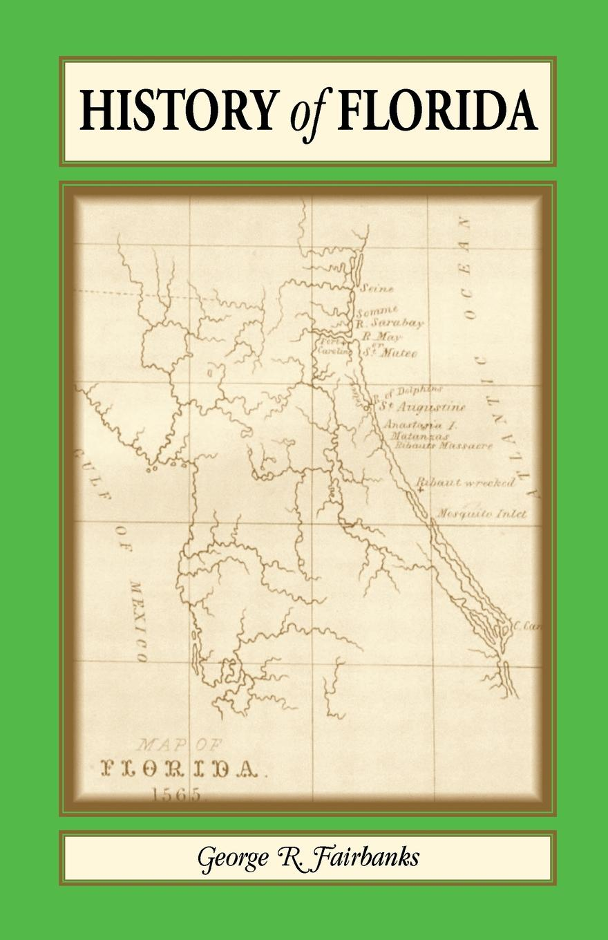 George R. Fairbanks History of Florida. From Its Discovery by Ponce de Leon in 1512 to the Close of the Florida War in 1842 недорго, оригинальная цена