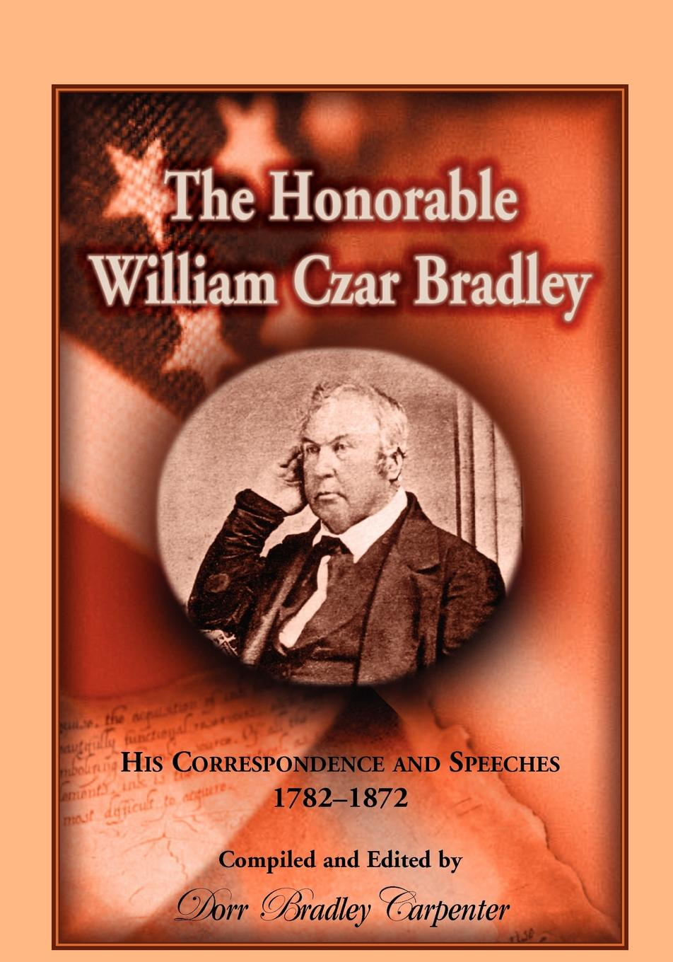 Dorr B. Carpenter The Honorable William Czar Bradley. His Correspondence and Speeches, 1782-1872 allen bradley 1756 a7 b 1756a7 controllogix 7 slots chassis new and original 100