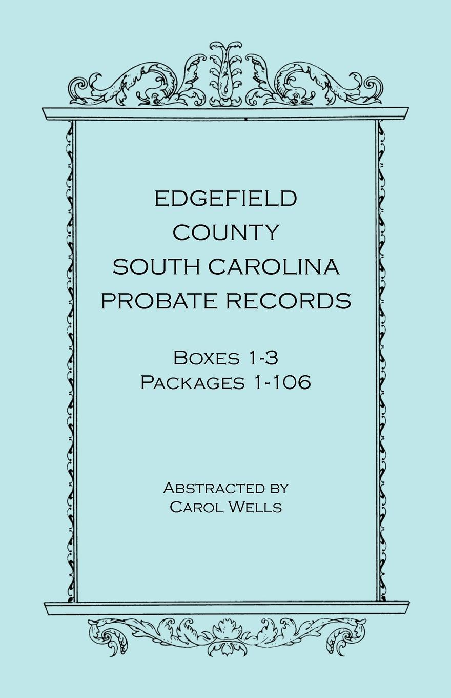 Carol Wells Edgefield County, South Carolina, Probate Records, Boxes One Through Three, Packages 1-106 стоимость