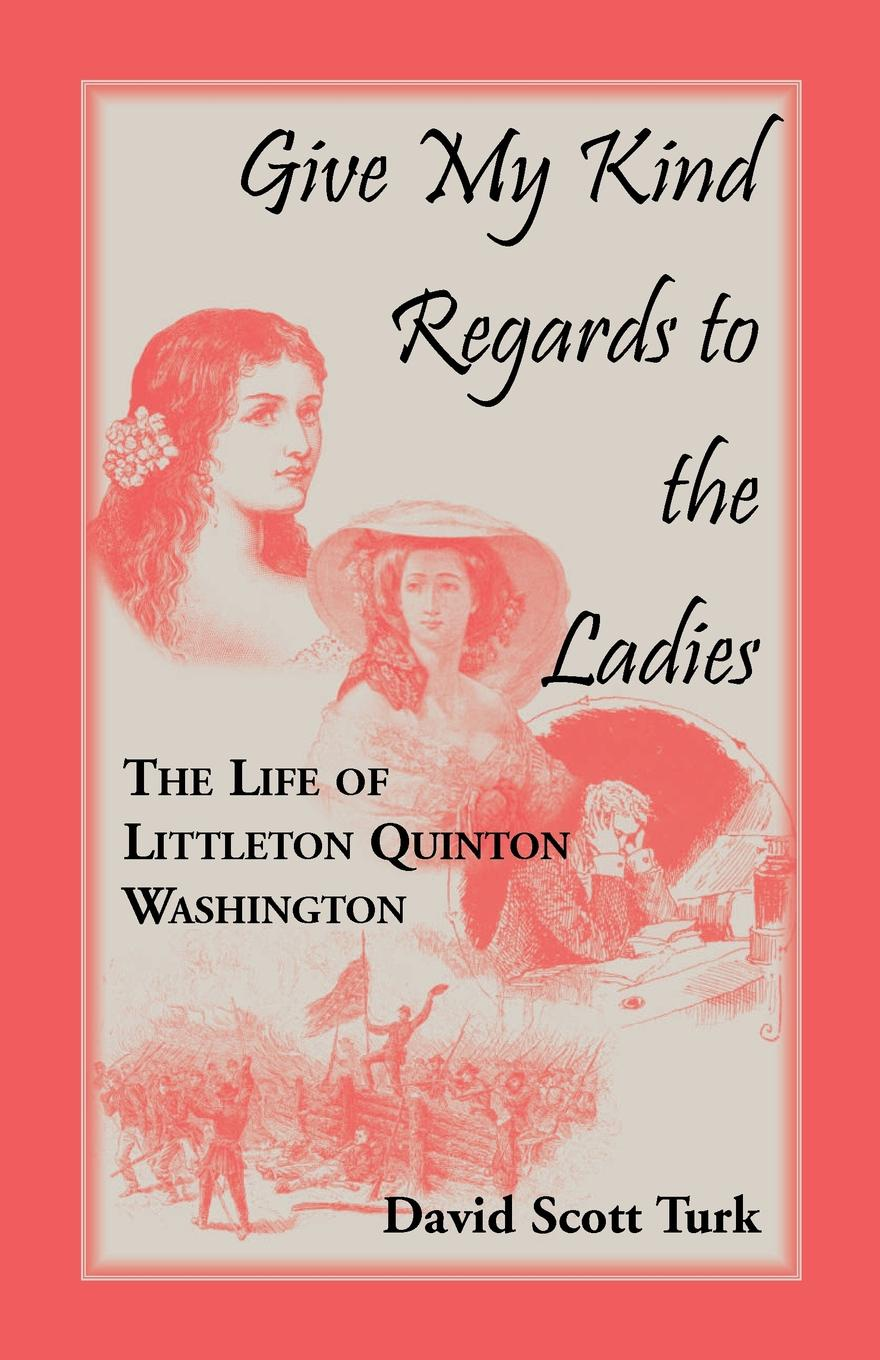 David Scott Turk Give My Kind Regards To The Ladies. The Life of Littleton Quinton Washington george washington warren governor winthrop s return to boston an interview with a great character