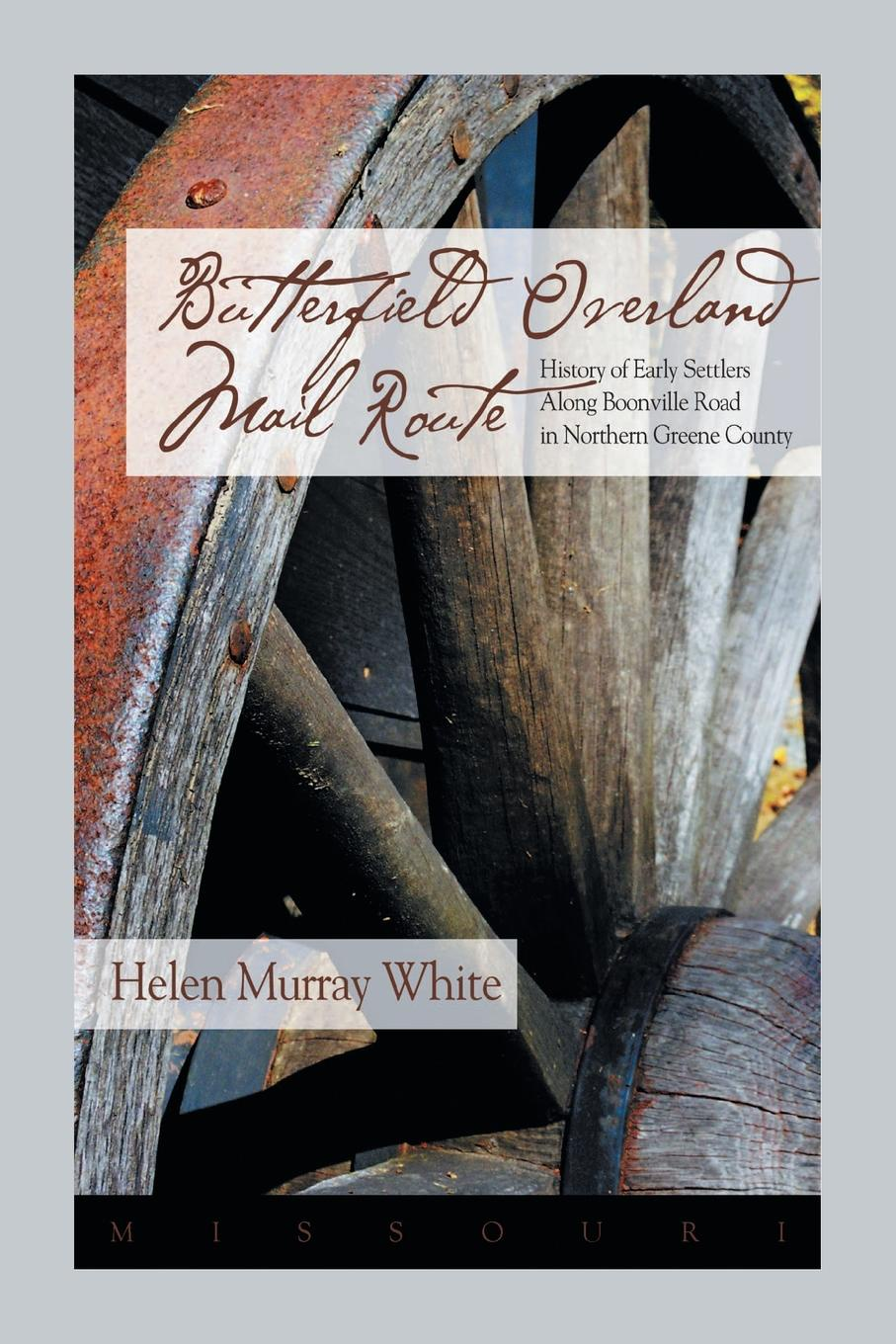Helen Murray White Butterfield Overland Mail Route. History of Early Settlers Along Boonville Rd in Northern Greene County цена и фото