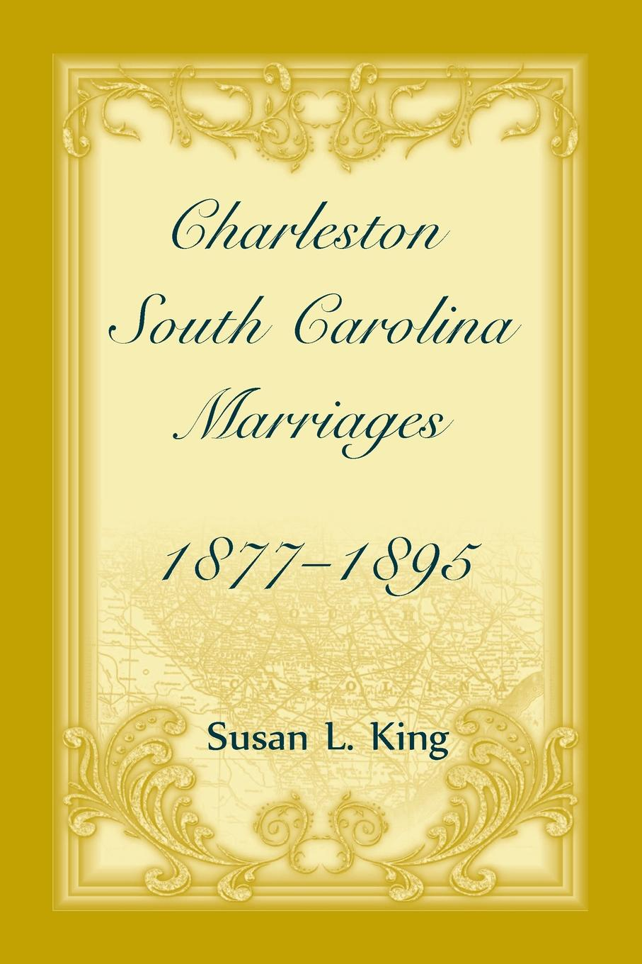 Susan L King Charleston, South Carolina Marriages, 1877-1895 hanover hanover a copy of the records of births marriages and deaths and of intentions of marriage of the town of hanover mass 1727 1857
