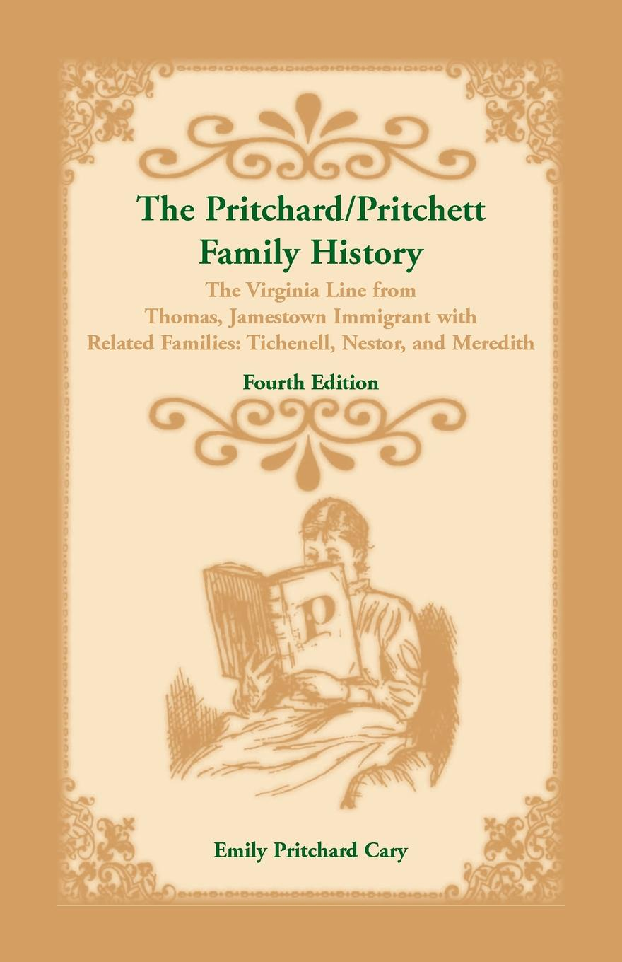 Emily P. Cary The Pritchard/Pritchett Family History. The Virginia Line from Thomas, Jamestown Immigrant, with related families Tichenell, Nestor, and Meredith. Fourth Edition john pritchard something more