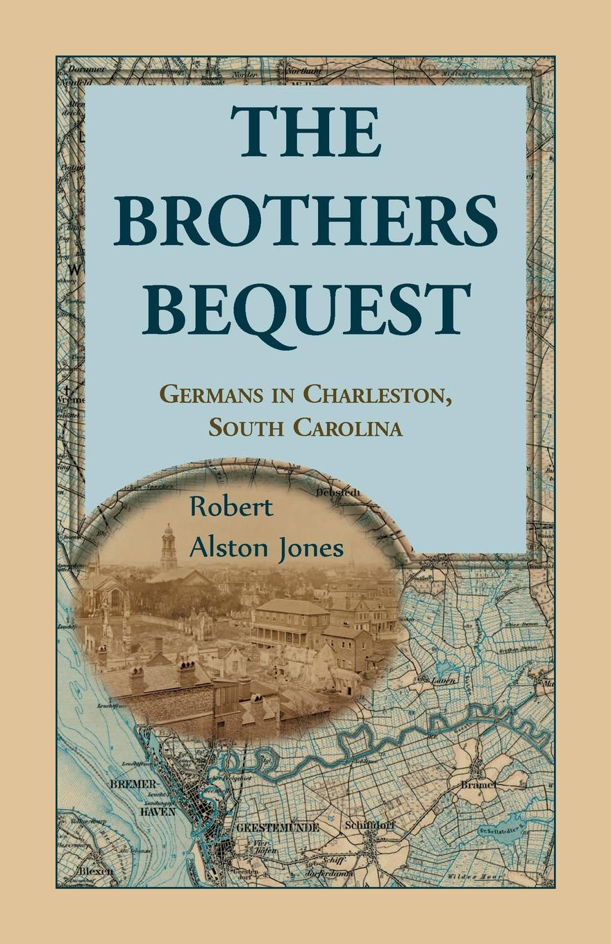 The Brothers Bequest. Germans in Charleston, South Carolin
