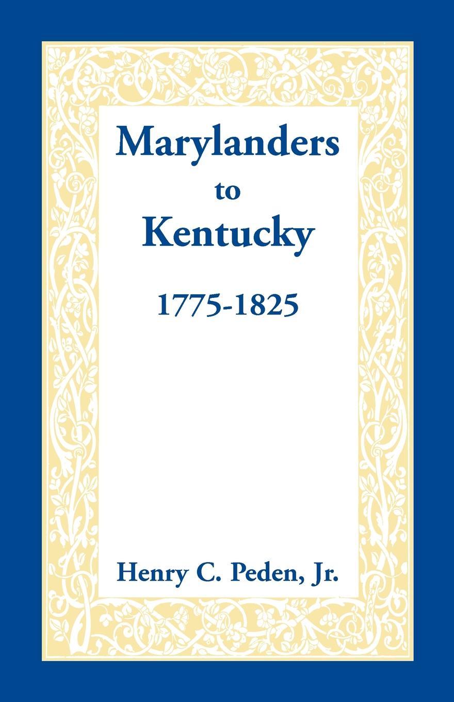 Henry C. Peden Jr Marylanders to Kentucky, 1775-1825 стоимость