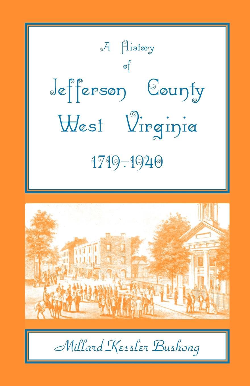 Millard Kessler Bushong A History of Jefferson County, West Virginia .1719-1940. virginia smith into the deep
