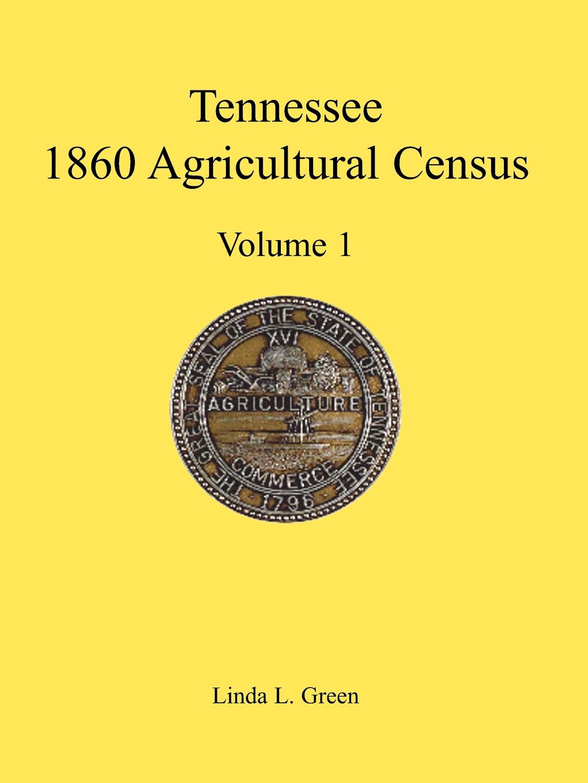 Linda L. Green Tennessee 1860 Agricultural Census, Volume 1 цены онлайн