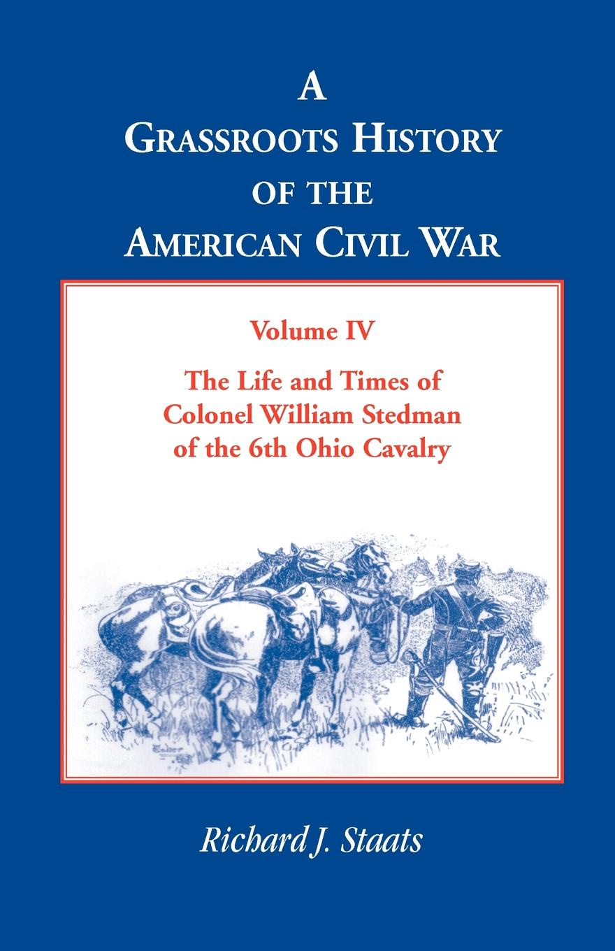 Richard J. Staats A Grassroots History of the American Civil War, Volume IV. The Life and Times of Colonel William Stedman of the 6th Ohio Cavalry комплект клавиатура мышь a4 kr 8520d usb проводной черный
