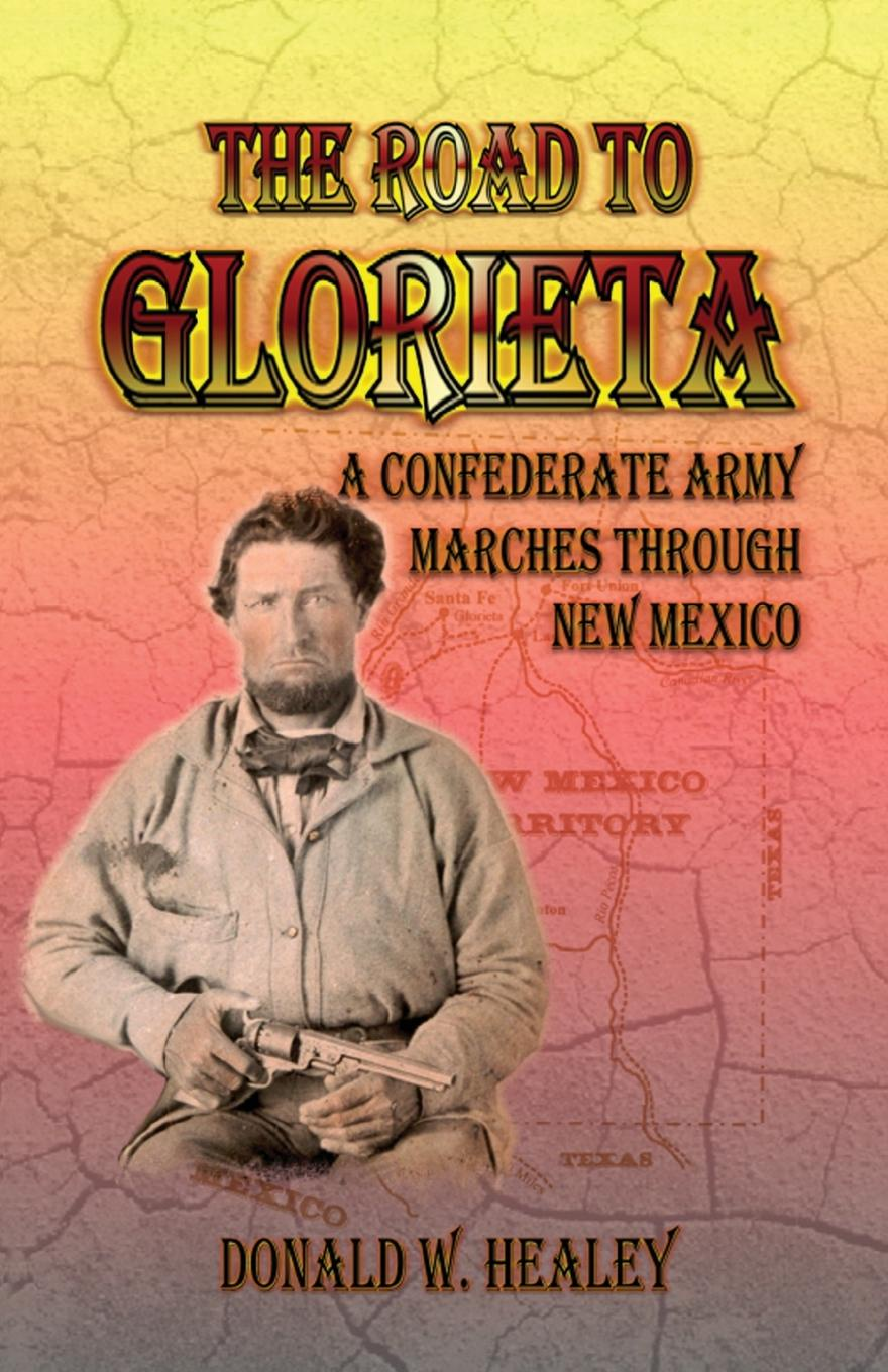 Donald W. Healey The Road to Glorieta. A Confederate Army Marches Through New Mexico john adair john adair s 100 greatest ideas for being a brilliant manager