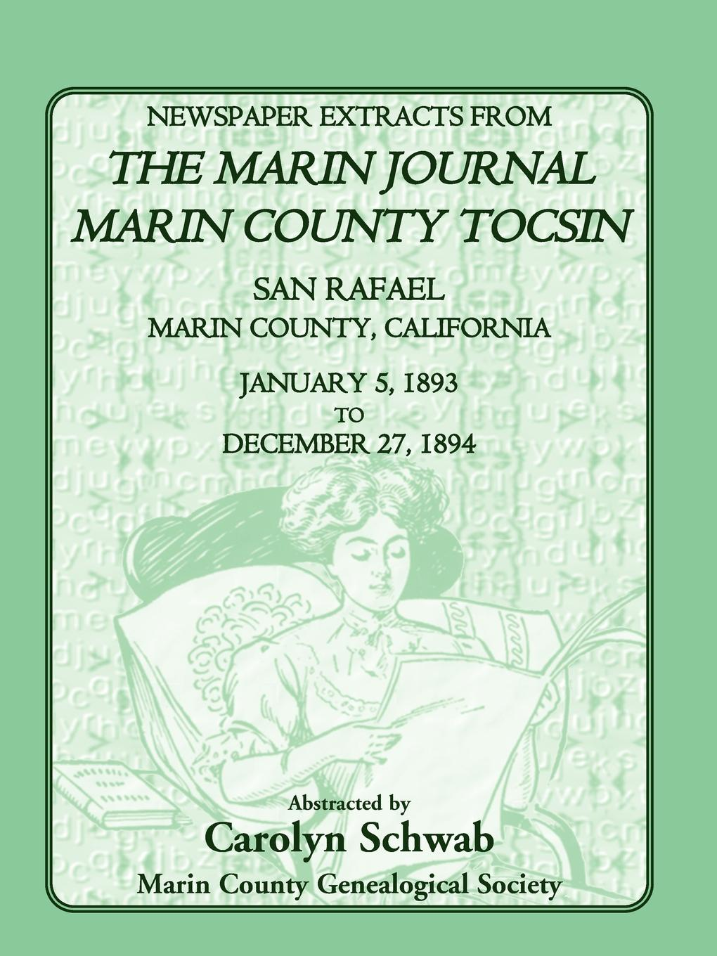 Count Marin County Genealogical Society Newspaper Extracts from the Marin Journal Marin County Tocsin, San Rafael, Marin County, California, January 5, 1893 to December 27, 1894 все цены
