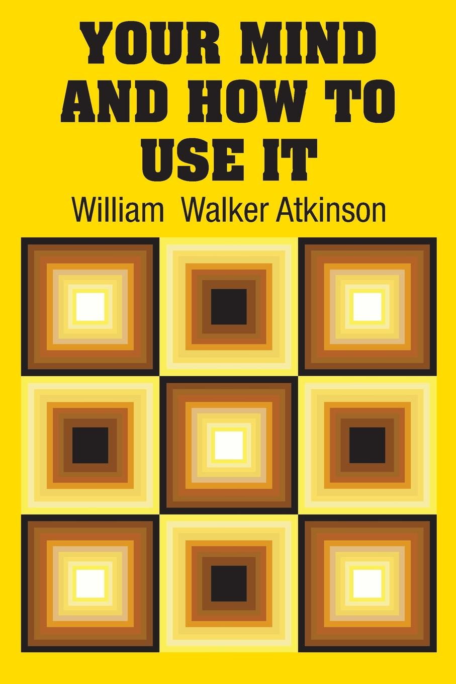 William Walker Atkinson Your Mind and How to Use It how to free your mind