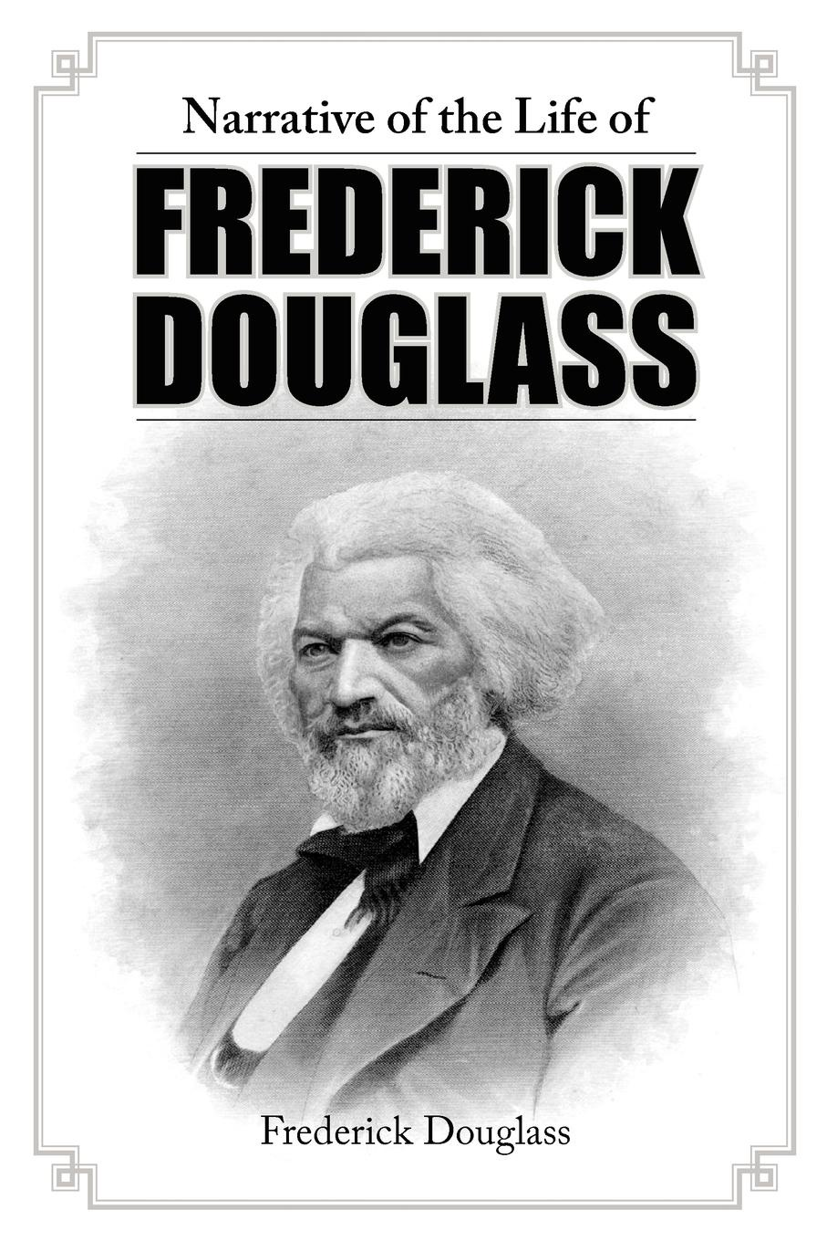 Frederick Douglass Narrative of the Life of Frederick Douglass frederick