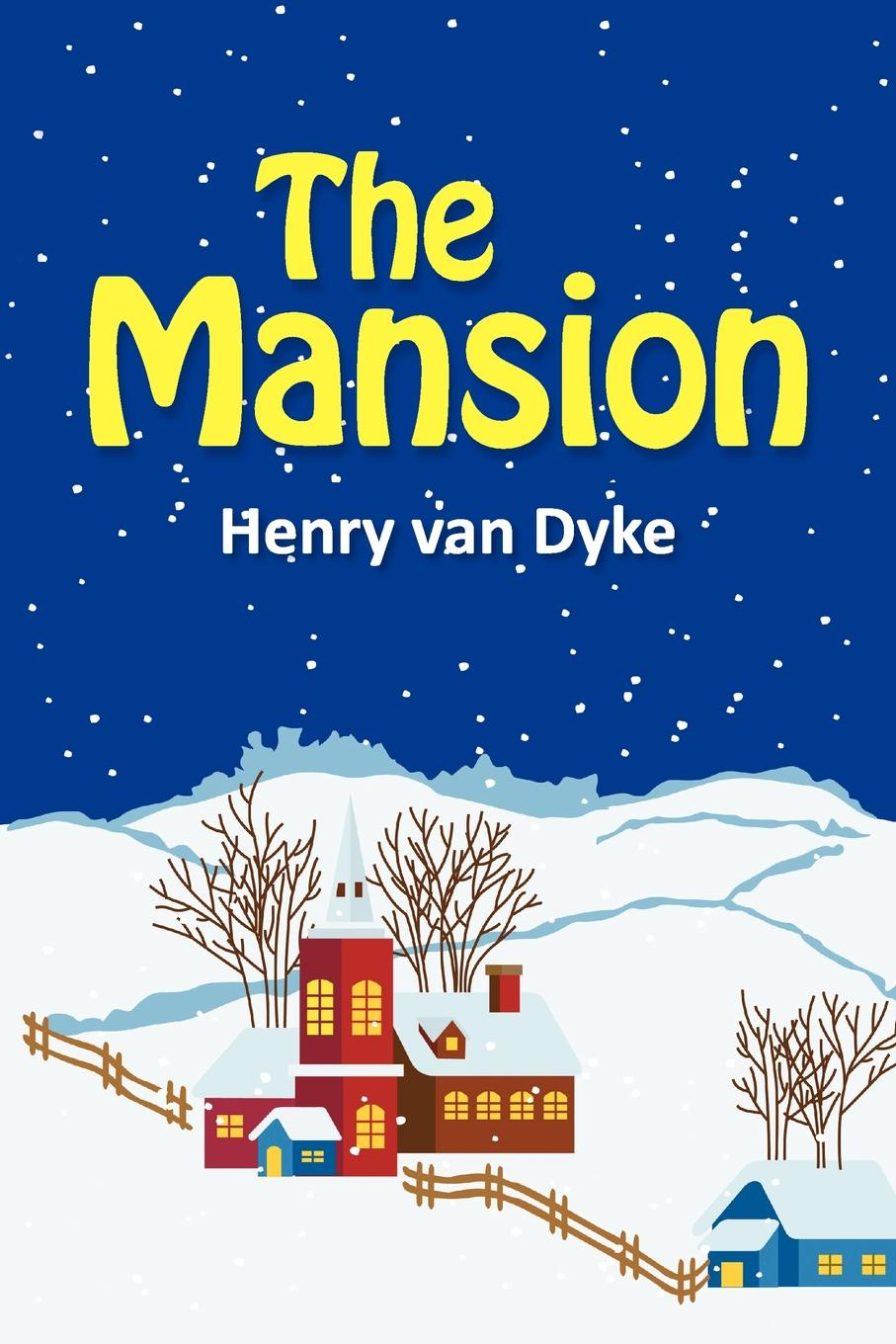 Henry van Dyke The Mansion henry van dyke henry van dyke the story of the other wise man