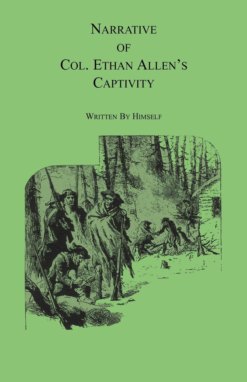 Ethan Allen Narrative of Col. Ethan Allen's Captivity. Written by himself the vanishing of ethan carter