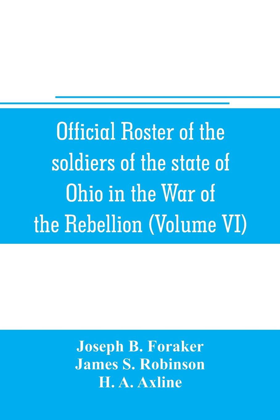 Official roster of the soldiers of the state of Ohio in the War of the Rebellion, 1861-1866 (Volume VI) 70th-86th Regiments-Infantry