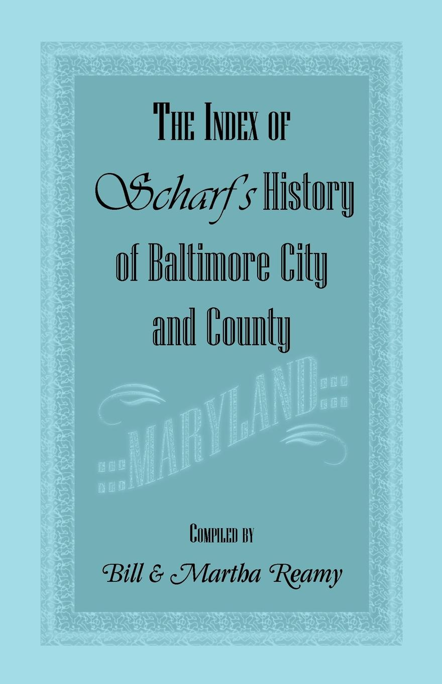 Bill Reamy, Martha Reamy The Index of Scharf's History of Baltimore City and County .Maryland. ron pegg bognor bill a grey county maverick