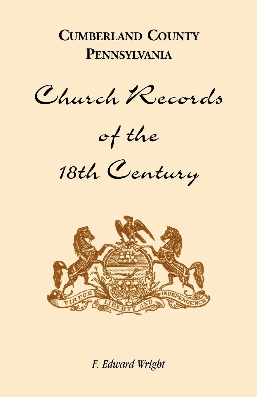 F. Edward Wright Cumberland County, Pennsylvania, Church Records of the 18th Century
