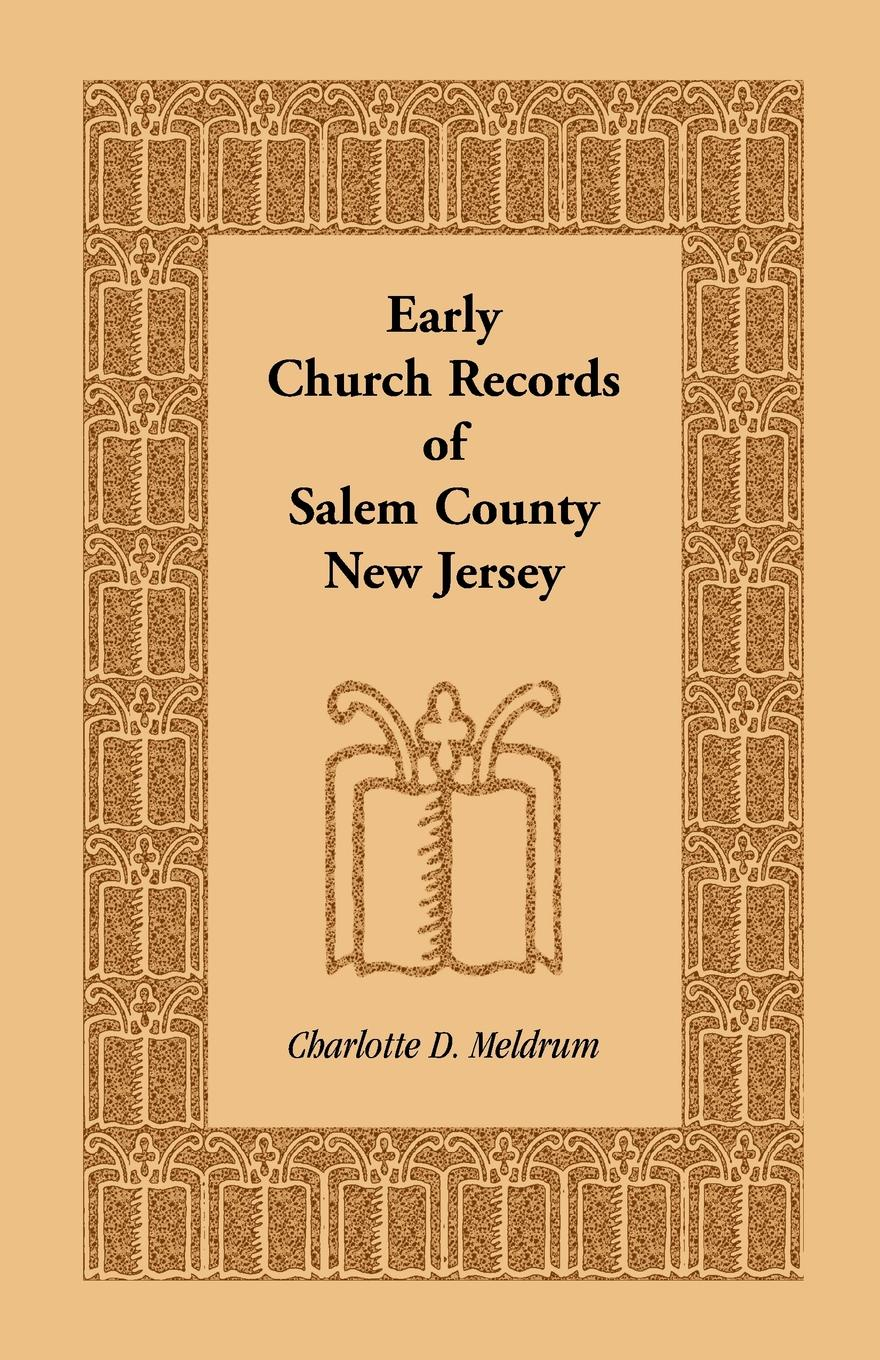 Charlotte D. Meldrum Early Church Records of Salem County, New Jersey