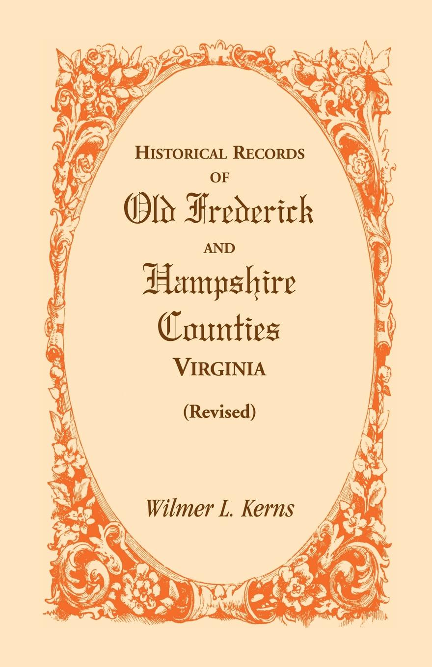 Wilmer L. Kerns Historical Records of Old Frederick and Hampshire Counties, Virginia (Revised)