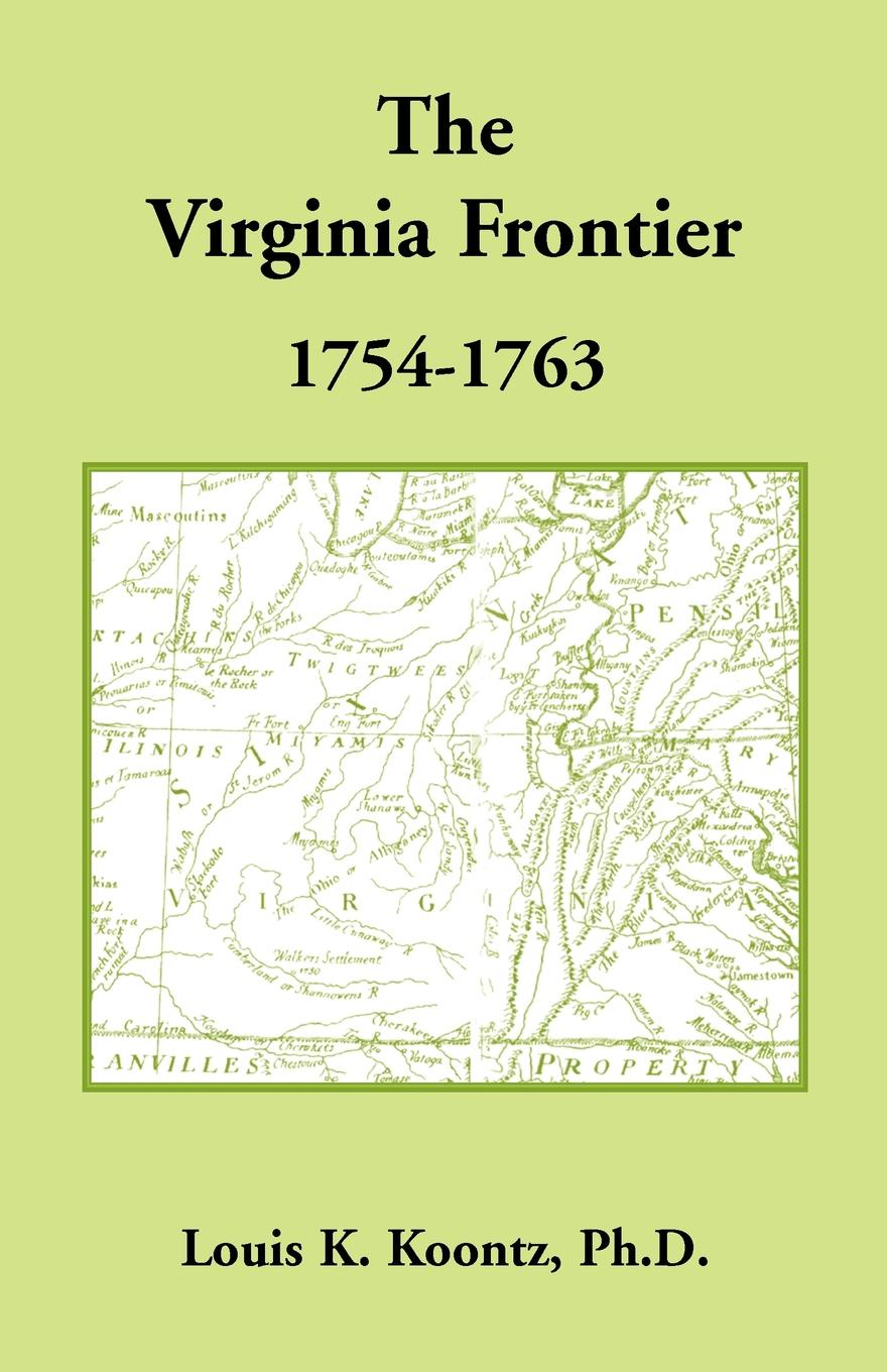 Louis K. Koontz Ph.D The Virginia Frontier, 1754-1763