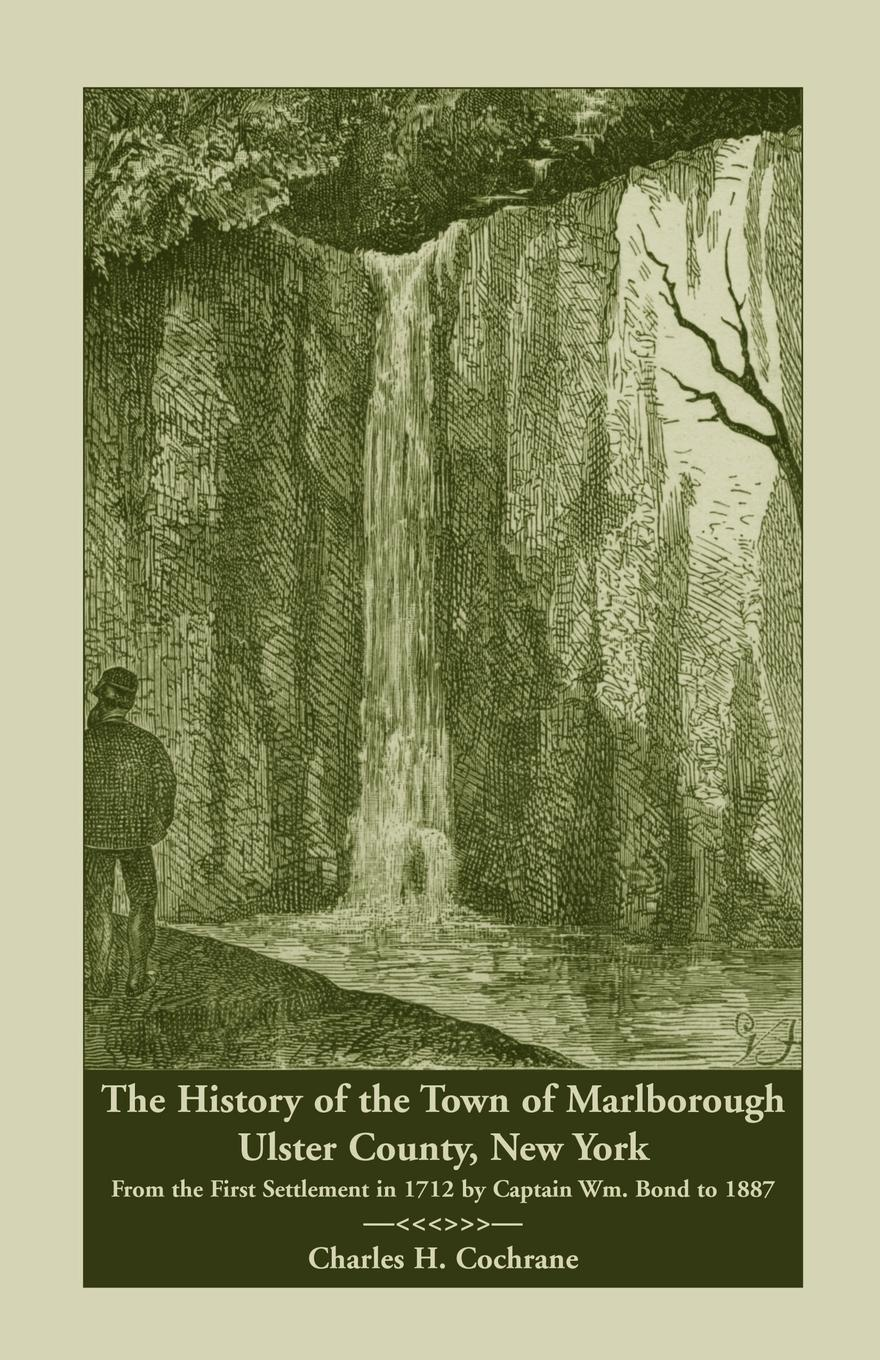 лучшая цена Charles H. Cochrane The History of the Town of Marlborough, Ulster County, New York. From the First Settlement in 1712 by Captain Wm. Bond to 1887