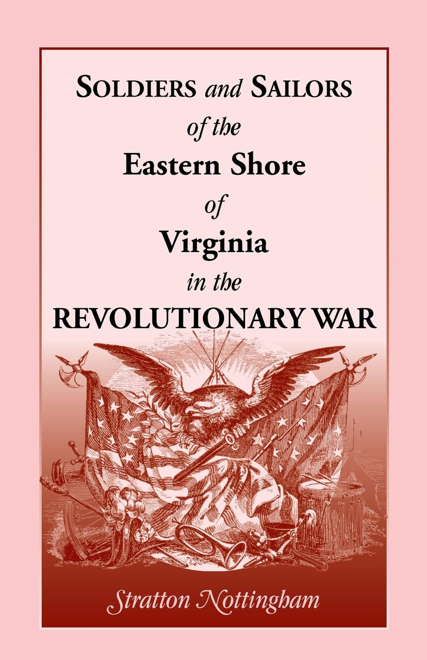 Stratton Nottingham Soldiers and Sailors of the Eastern Shore of Virginia in the Revolutionary War edward s farrow mountain scouting a handbook for officers and soldiers on the frontiers