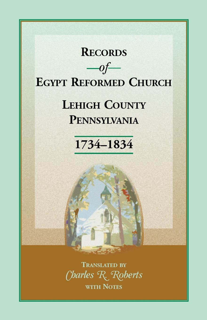 Charles R. Roberts Records of Egypt Reformed Church, Lehigh County, Pennsylvania, 1734-1834
