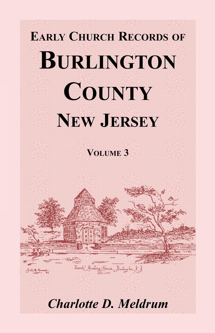 Charlotte D. Meldrum Early Church Records of Burlington County, New Jersey, Volume 3 hanover hanover a copy of the records of births marriages and deaths and of intentions of marriage of the town of hanover mass 1727 1857