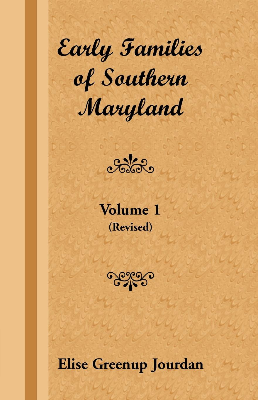 Elise Greenup Jourdan Early Families of Southern Maryland. Volume 1 (Revised) stella pickett hardy colonial families of the southern states of america a history and genealogy of colonial families who settled in the colonies prior to the revolution