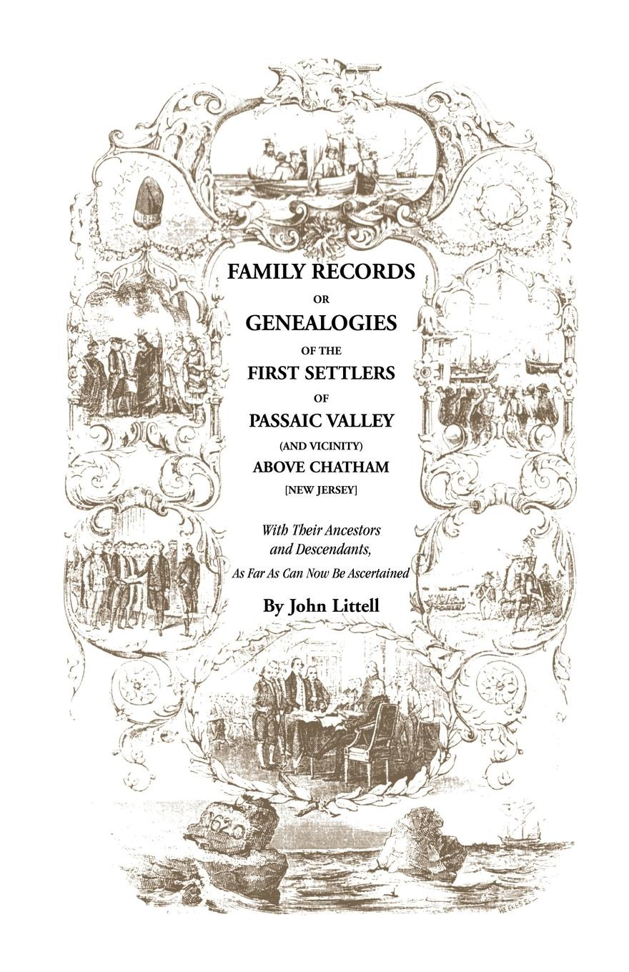 John Littell Family Records or Genealogies of the First Settlers Passaic Valley (and Vicinity) Above Chatham .New Jersey.